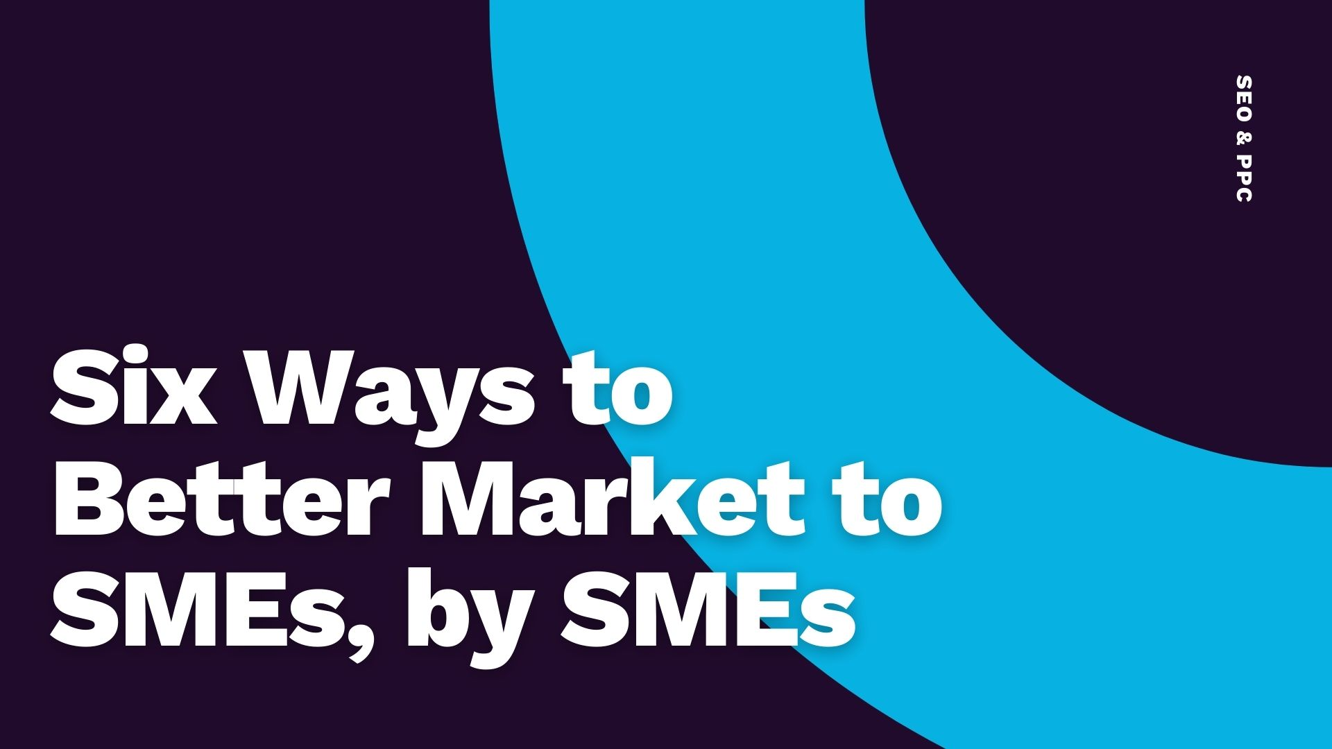 Common Ground - Six Ways to Better Market to SMEs, by SMEs -Marketing for SMES